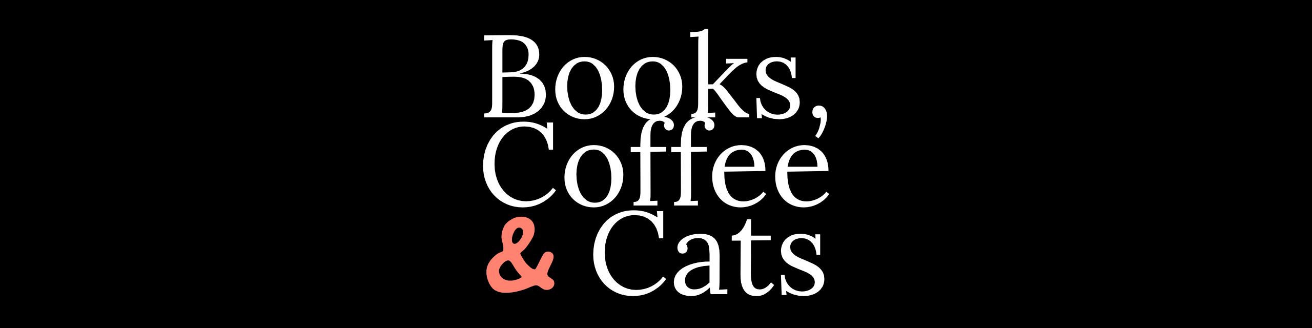 Books, Coffee & Cats
